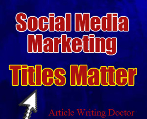 Titles matter in your social media marketing